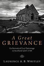 A great grievance : ecclesiastical lay patronage in Scotland until 1750