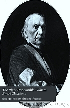 The Right Honourable William Ewart Gladstone;
