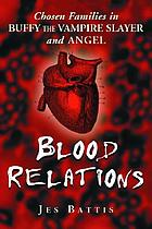Blood relations : chosen families in Buffy, the vampire slayer and Angel