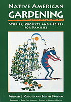 Native American gardening : stories, projects and recipes for families.