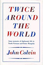Twice around the world : some memoirs of diplomatic life in North Vietnam and Outer Mongolia
