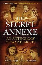The secret annexe : an anthology of war diarists