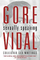 Gore Vidal : sexually speaking, collected sex writings