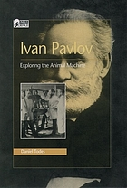 Ivan Pavlov : exploring the animal machine