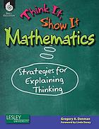 Think it, show it mathematics : strategies for explaining thinking