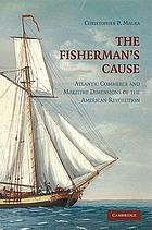 The fisherman's cause : Atlantic commerce and maritime dimensions of the American Revolution