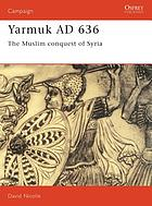 Yarmuk, 636AD : the Muslim conquest of Syria