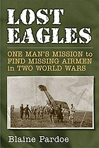 Lost eagles : one man's mission to find missing airmen in two world wars