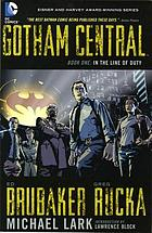 Gotham Central. 1 : in the line of duty