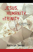 Jesus, humanity and the Trinity : a brief systematic theology