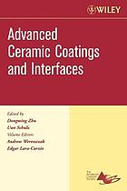 Advanced ceramic coatings and interfaces : a collection of papers presented at the 30th International Conference on Advanced Ceramics and Composites, January 22-27, 2006, Cocoa Beach, Florida
