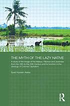 The myth of the lazy native : a study of the image of the Malays, Filipinos and Javanese from the 16th to the 20th century and its function in the ideology of colonial capitalism