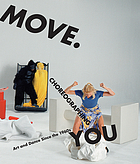 Move. Choreographing you Art and dance since the 1960s