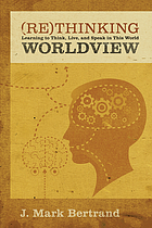 Rethinking worldview : learning to think, live, and speak in this world