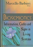 Biosemiotics : information, codes and signs in living systems