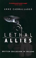 Lethal allies : British collusion in Ireland