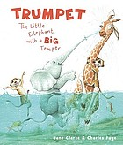 Trumpet : the little elephant with a big temper