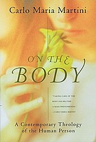 On the body : a contemporary theology of the human person