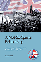 A not-so-special relationship : the US, the UK and German unification, 1945-1990