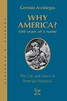 Why America? : 500 years of a name : the life and times of Amerigo Vespucci