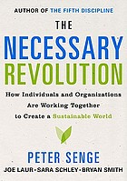 The necessary revolution : how individuals and organizations are working together to create a sustainable world