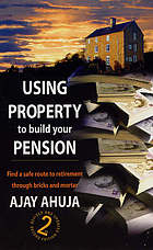 Using property to build your pension : find a safe route to retirement through bricks and mortar