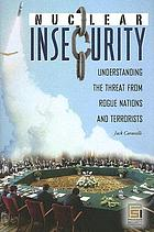 Nuclear insecurity : understanding the threat from rogue nations and terrorists