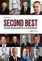 Second best : the rise of the American vice presidency
