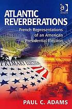 Atlantic reverberations : French representations of an American presidential election