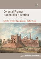 Colonial frames, nationalist histories : imperial legacies, architecture and modernity