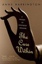 The cure within : a history of mind-body medicine