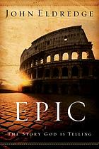 Epic : the story God is telling and the role that is yours to play