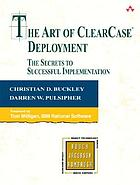 The art of ClearCase deployment : the secrets to successful implementation
