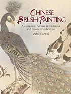 Chinese brush painting : a complete course in traditional and modern techniques