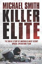 Killer elite : the inside story of America's most secret special operations team.