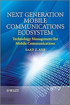 Next generation mobile communications ecosystem : technology management for mobile communications