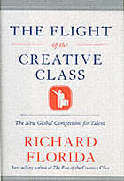 The flight of the creative class : why America is losing the competition for talent-- and what we can do to win prosperity back