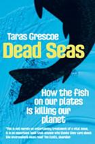 Dead seas : how the fish on our plates is killing our planet