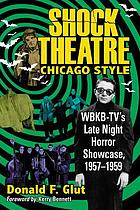 Shock theatre Chicago style : WBKB-TV's late night horror showcase, 1957-1959