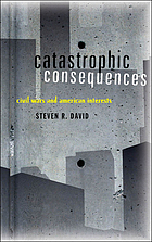 Catastrophic consequences : civil wars and American interests