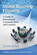 Global business etiquette : a guide to international communication and customs