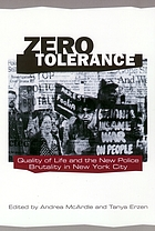 Zero tolerance : quality of life and the new police brutality in New York City