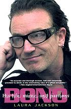 Bono : his life, music, and passions