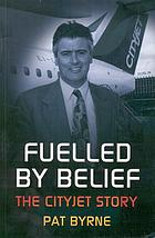 Fuelled by belief : the Cityjet story