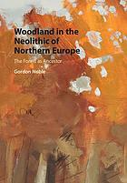 Woodland in the Neolithic of Northern Europe : the forest as ancestor