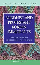 Buddhist and protestant Korean immigrants : religious beliefs and socioeconomic aspects of life