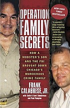 Operation family secrets : how a mobster's son and the FBI brought down Chicago's muderous crime family