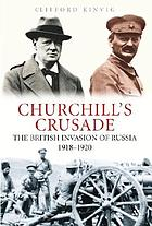 Churchill's crusade : the British invasion of Russia, 1918-1920