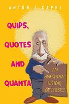 Quips, quotes, and quanta : an anecdotal history of physics
