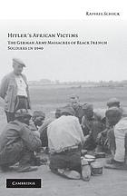 Hitler's African victims : the German Army massacres of Black French soldiers in 1940